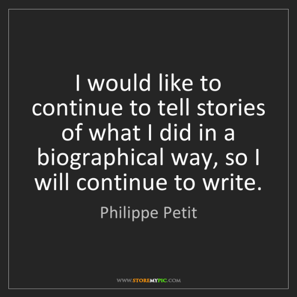Philippe Petit: I would like to continue to tell stories of what I did...