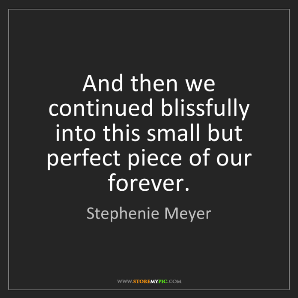 Stephenie Meyer: And then we continued blissfully into this small but...