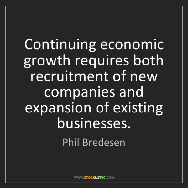 Phil Bredesen: Continuing economic growth requires both recruitment...