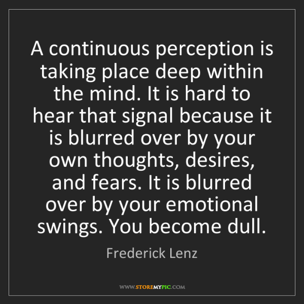 Frederick Lenz: A continuous perception is taking place deep within the...