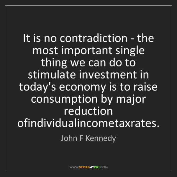 John F Kennedy: It is no contradiction - the most important single thing...