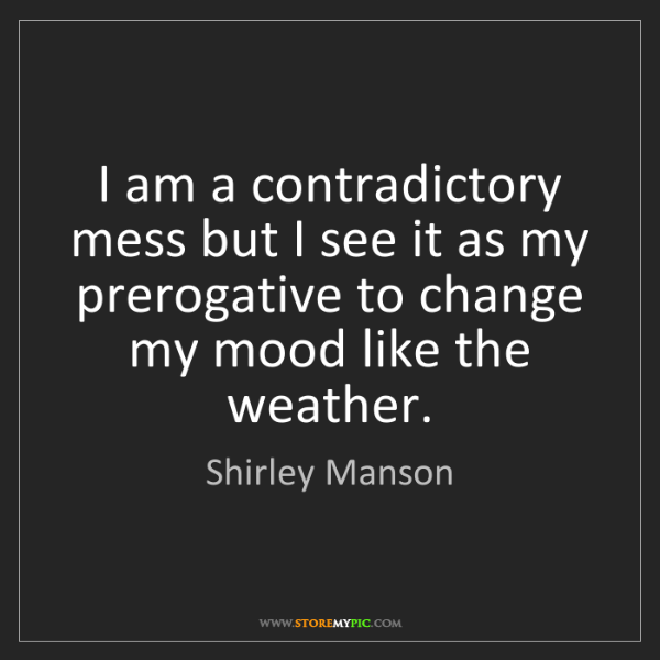 Shirley Manson: I am a contradictory mess but I see it as my prerogative...