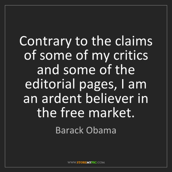 Barack Obama: Contrary to the claims of some of my critics and some...