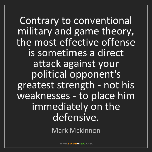 Mark Mckinnon: Contrary to conventional military and game theory, the...