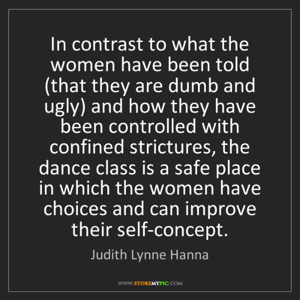 Judith Lynne Hanna: In contrast to what the women have been told (that they...