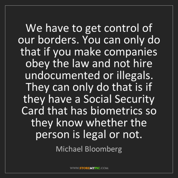 Michael Bloomberg: We have to get control of our borders. You can only do...