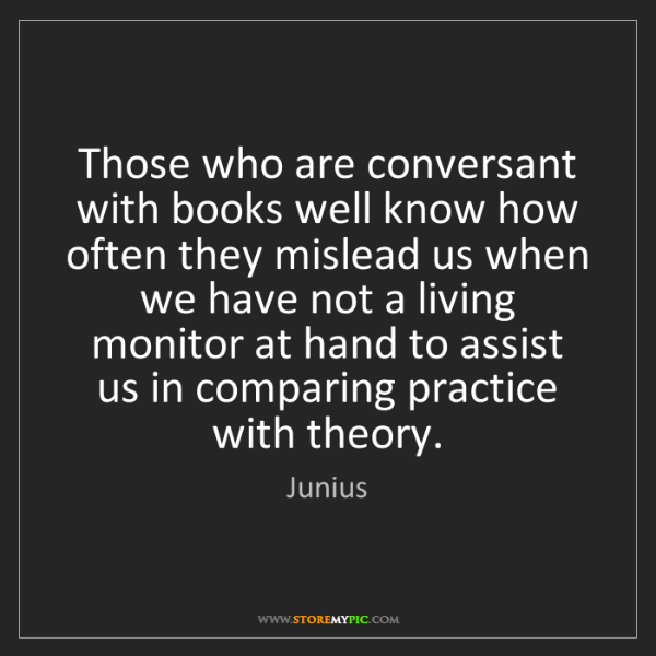 Junius: Those who are conversant with books well know how often...