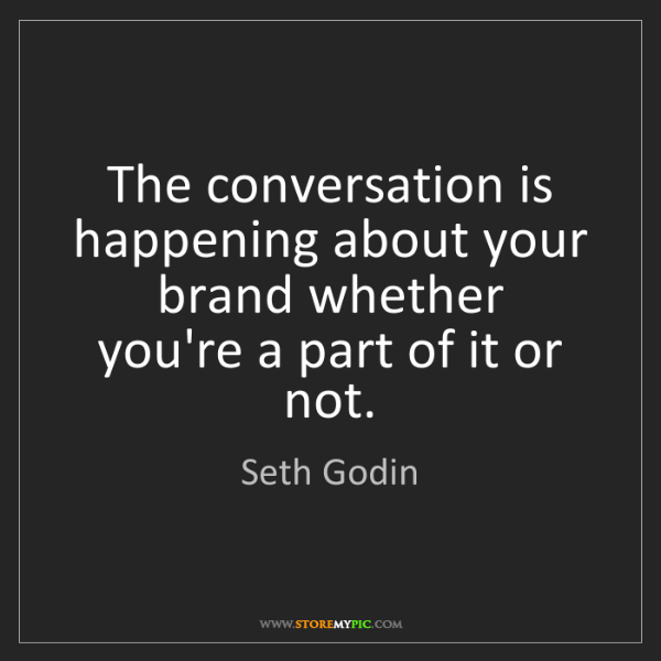 Seth Godin: The conversation is happening about your brand whether...