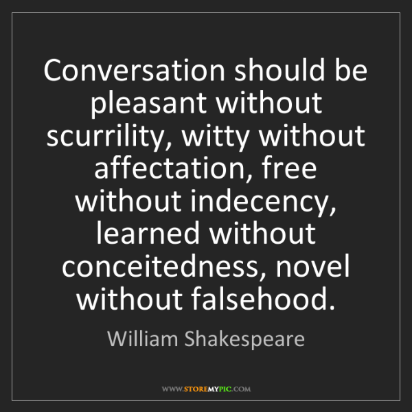 William Shakespeare: Conversation should be pleasant without scurrility, witty...