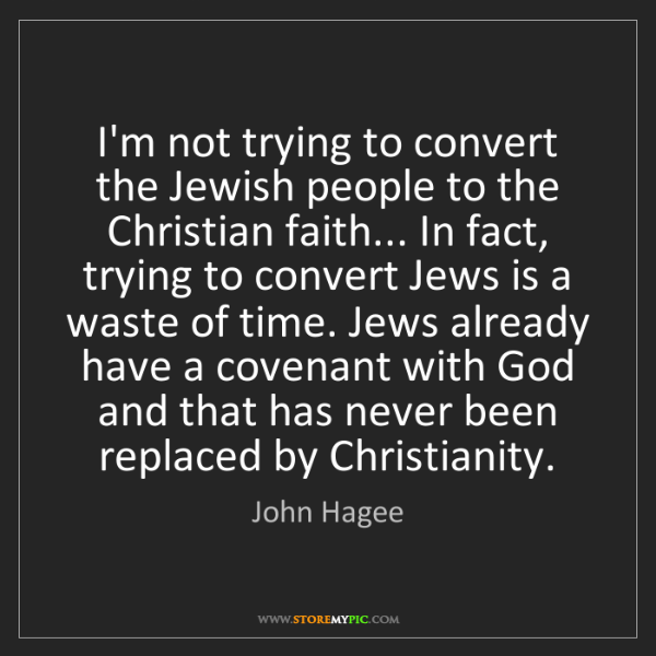John Hagee: I'm not trying to convert the Jewish people to the Christian...