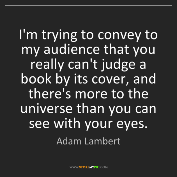 Adam Lambert: I'm trying to convey to my audience that you really can't...