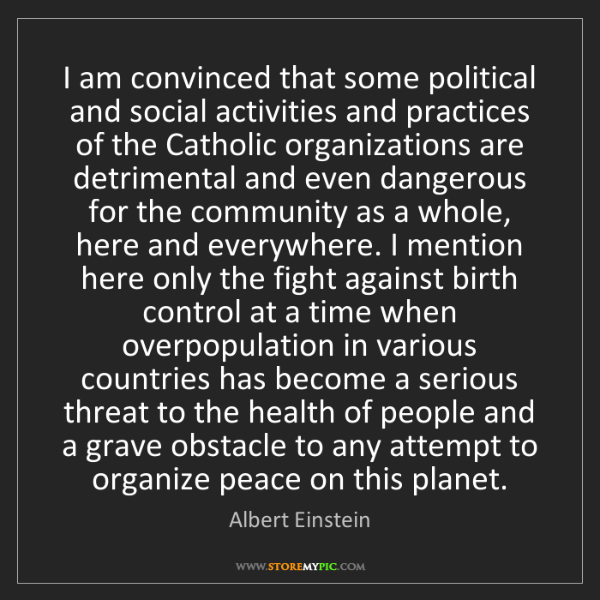 Albert Einstein: I am convinced that some political and social activities...