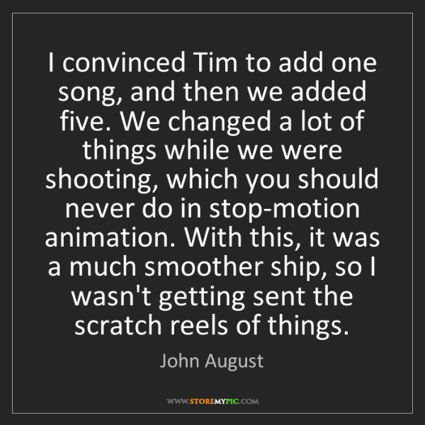John August: I convinced Tim to add one song, and then we added five....