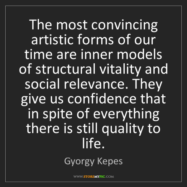 Gyorgy Kepes: The most convincing artistic forms of our time are inner...
