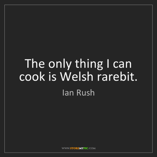 Ian Rush: The only thing I can cook is Welsh rarebit.