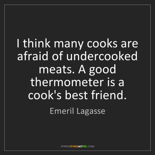 Emeril Lagasse: I think many cooks are afraid of undercooked meats. A...
