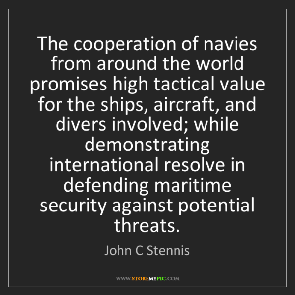John C Stennis: The cooperation of navies from around the world promises...