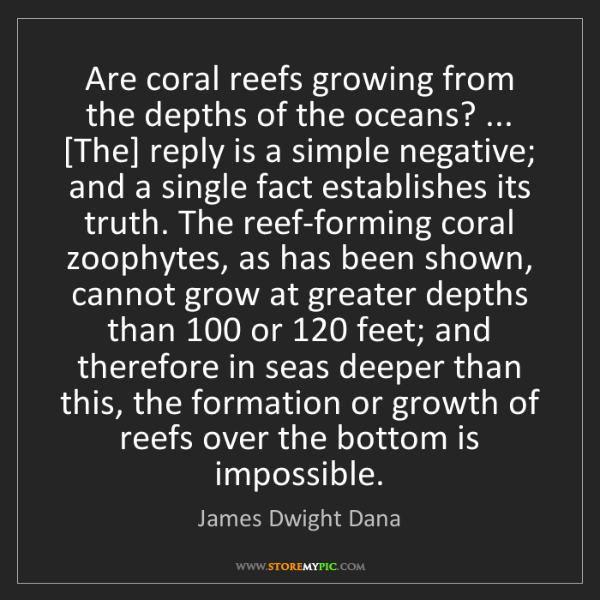 James Dwight Dana: Are coral reefs growing from the depths of the oceans?...