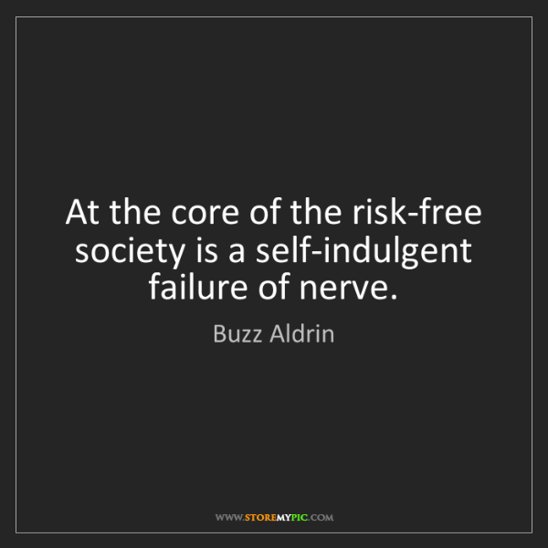Buzz Aldrin: At the core of the risk-free society is a self-indulgent...