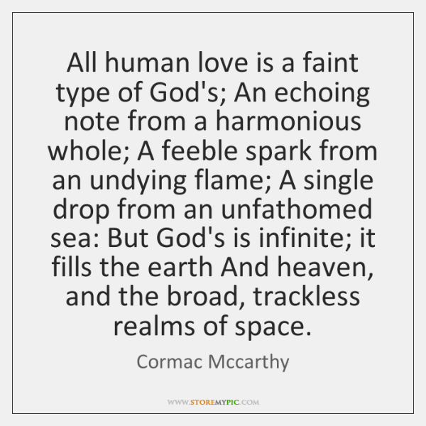 All human love is a faint type of God's; An echoing note ...