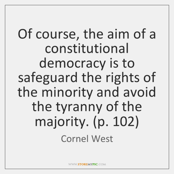 Of course, the aim of a constitutional democracy is to safeguard the ...