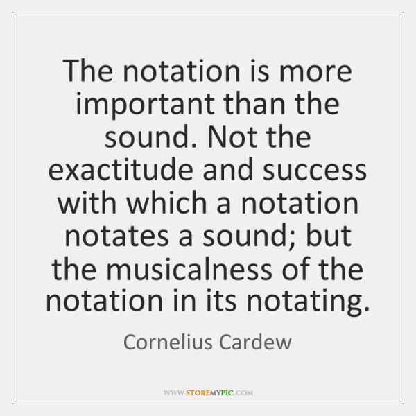 The notation is more important than the sound. Not the exactitude and ...
