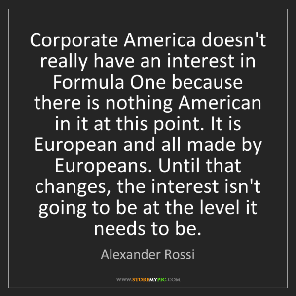 Alexander Rossi: Corporate America doesn't really have an interest in...