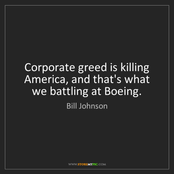Bill Johnson: Corporate greed is killing America, and that's what we...