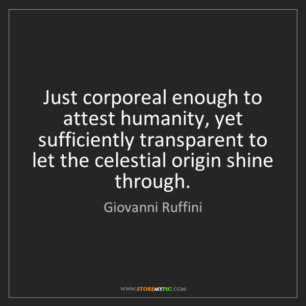 Giovanni Ruffini: Just corporeal enough to attest humanity, yet sufficiently...