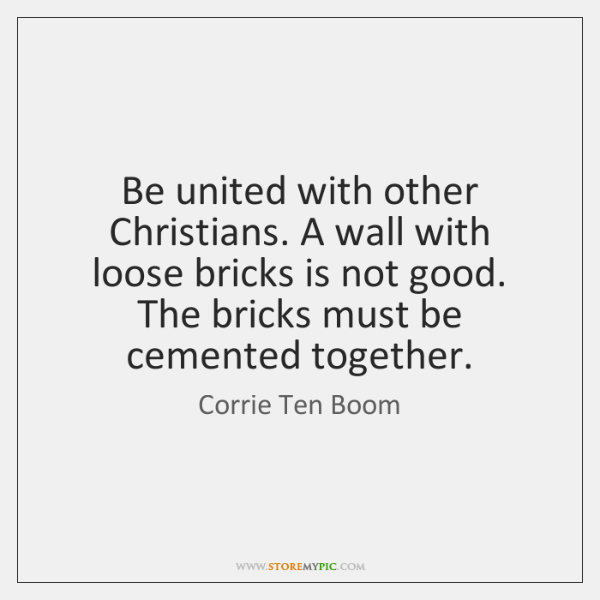 Be united with other Christians. A wall with loose bricks is not ...