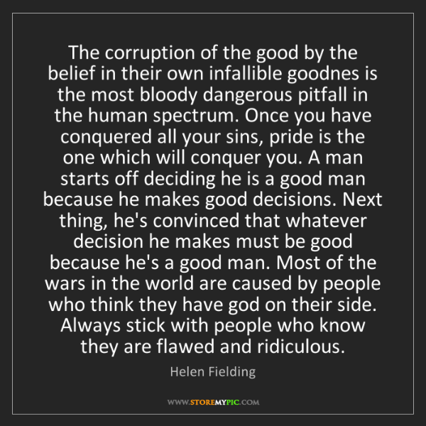 Helen Fielding: The corruption of the good by the belief in their own...