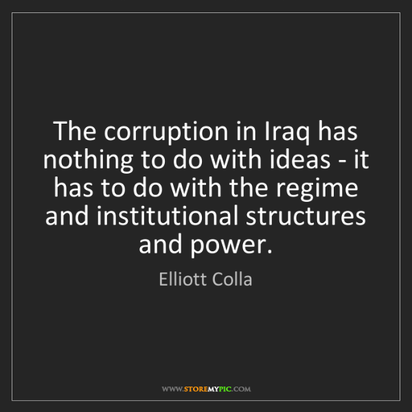 Elliott Colla: The corruption in Iraq has nothing to do with ideas -...