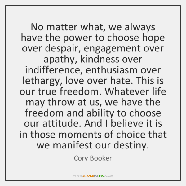 No matter what, we always have the power to choose hope over ...