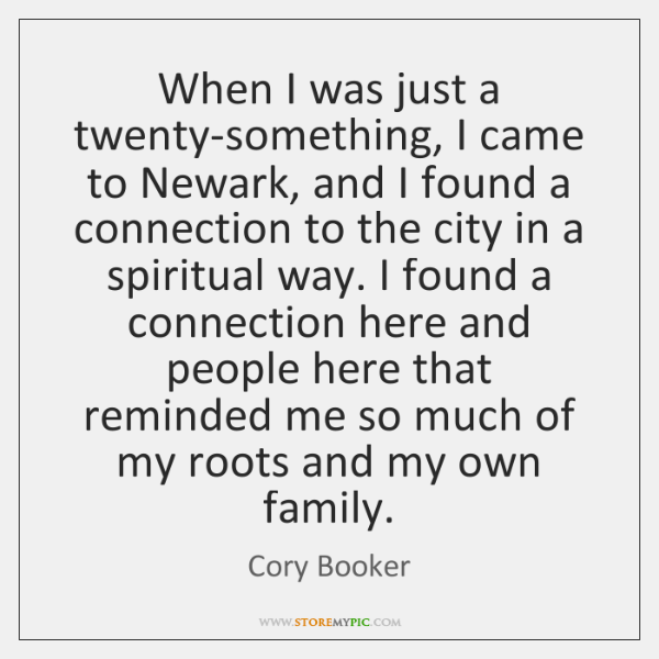 When I was just a twenty-something, I came to Newark, and I ...