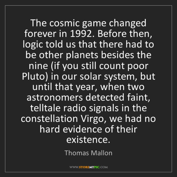 Thomas Mallon: The cosmic game changed forever in 1992. Before then,...