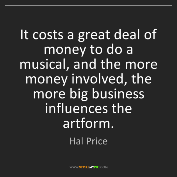 Hal Price: It costs a great deal of money to do a musical, and the...