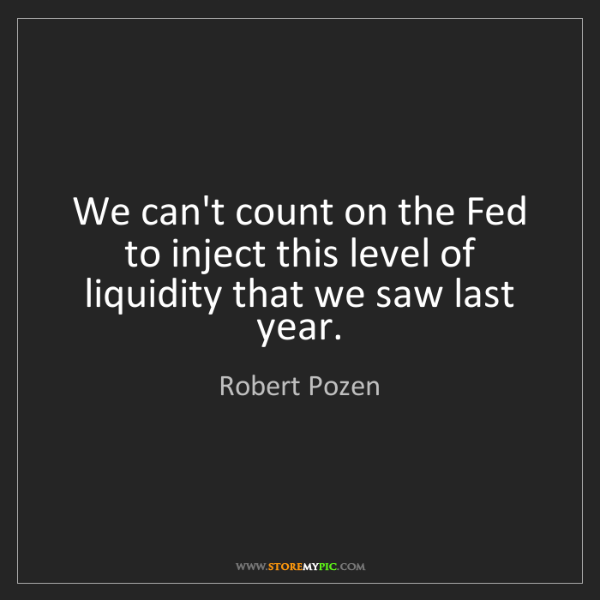 Robert Pozen: We can't count on the Fed to inject this level of liquidity...