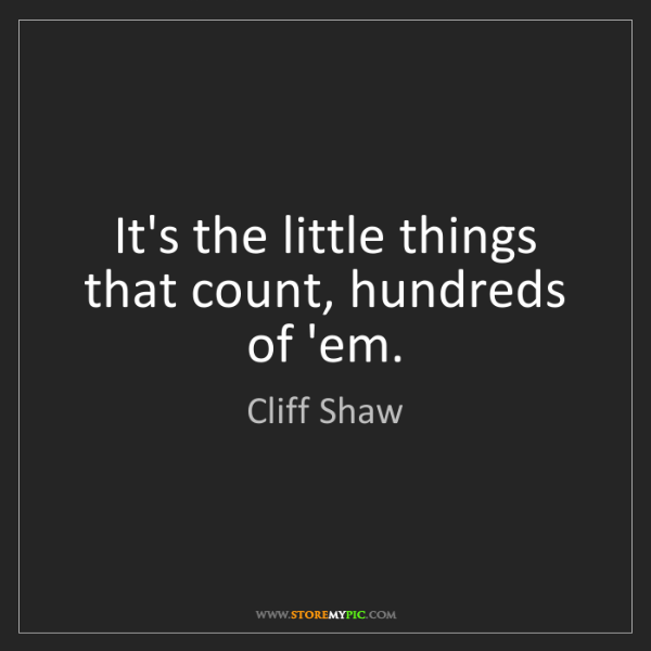 Cliff Shaw: It's the little things that count, hundreds of 'em.