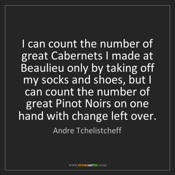 Andre Tchelistcheff: I can count the number of great Cabernets I made at Beaulieu...