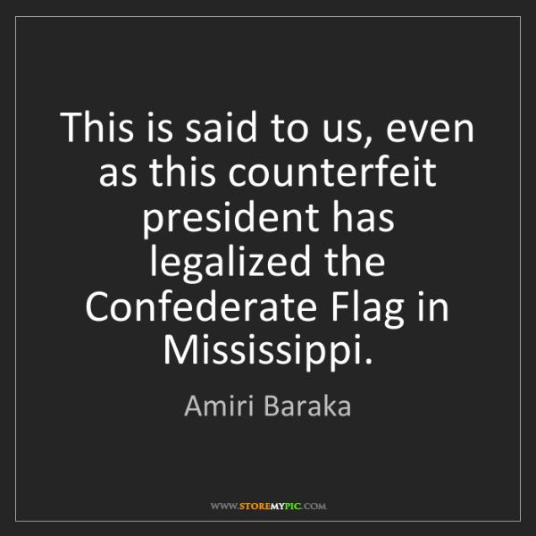 Amiri Baraka: This is said to us, even as this counterfeit president...