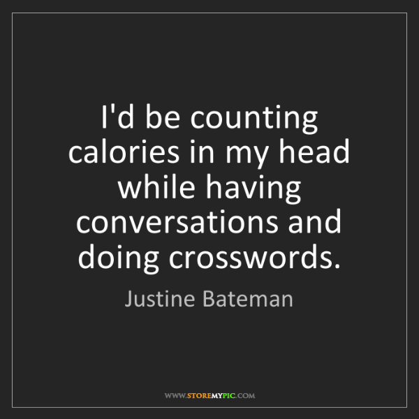 Justine Bateman: I'd be counting calories in my head while having conversations...