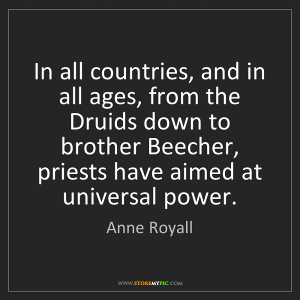 Anne Royall: In all countries, and in all ages, from the Druids down...