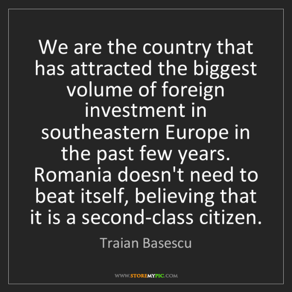 Traian Basescu: We are the country that has attracted the biggest volume...