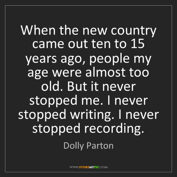 Dolly Parton: When the new country came out ten to 15 years ago, people...
