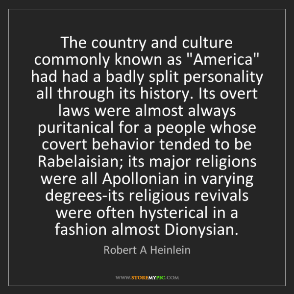 """Robert A Heinlein: The country and culture commonly known as """"America"""" had..."""