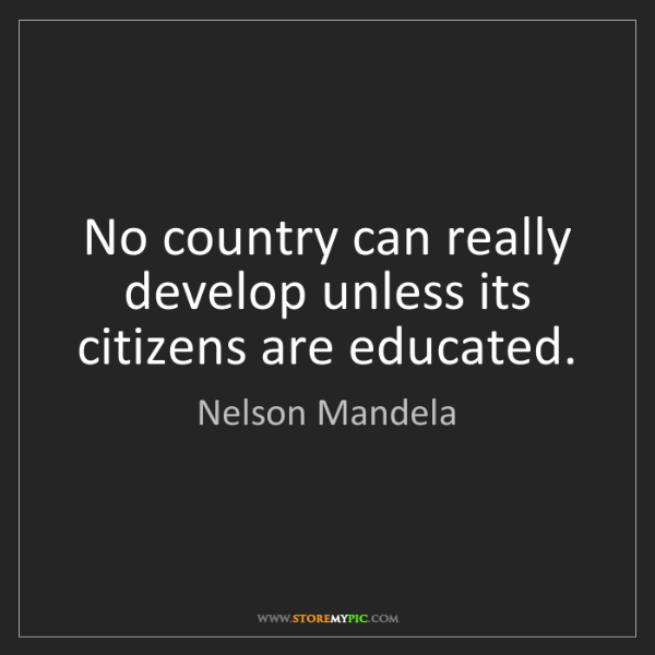 Nelson Mandela: No country can really develop unless its citizens are...