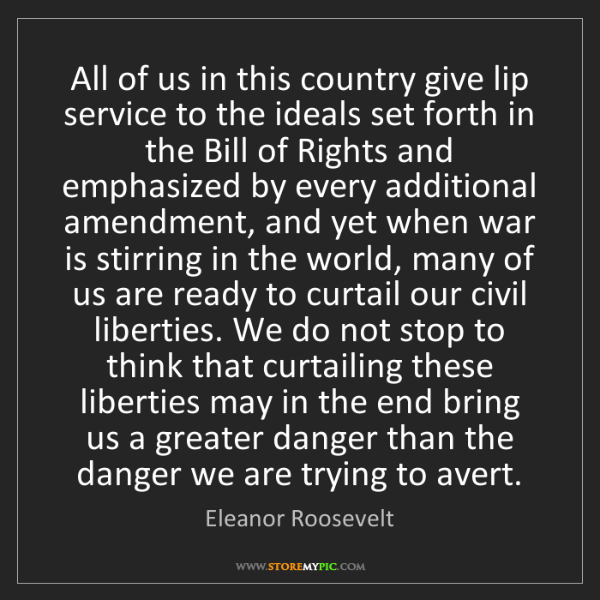 Eleanor Roosevelt: All of us in this country give lip service to the ideals...