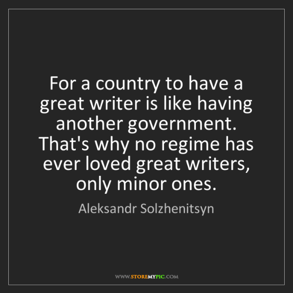 Aleksandr Solzhenitsyn: For a country to have a great writer is like having another...