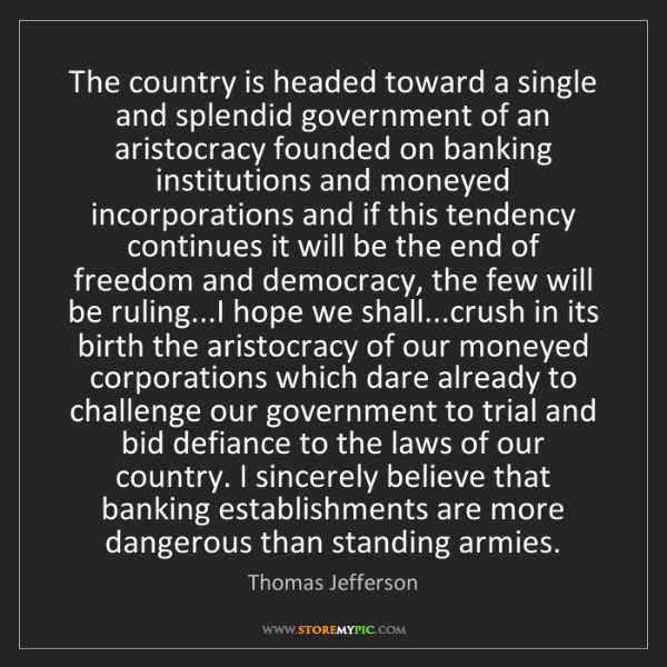 Thomas Jefferson: The country is headed toward a single and splendid government...