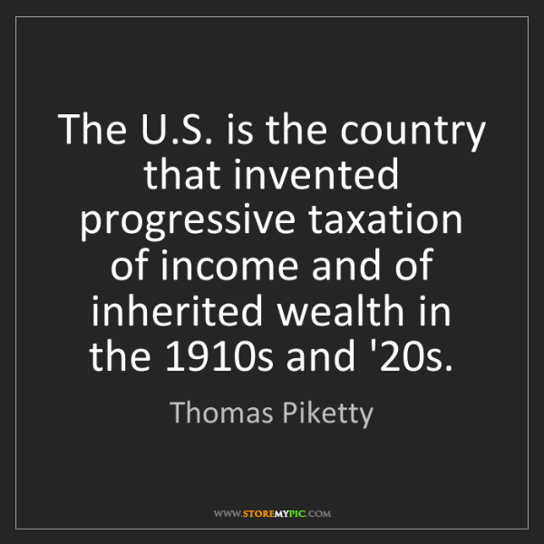 Thomas Piketty: The U.S. is the country that invented progressive taxation...